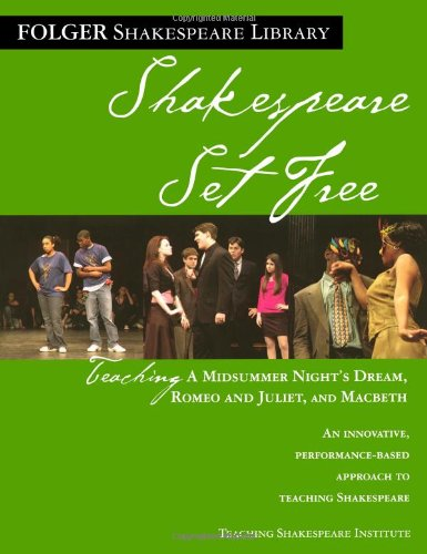 Shakespeare Set Free: Teaching a Midsummer Night's Dream, Romeo and Juliet, and Macbeth