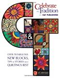 img - for Celebrate the Tradition with C & T Publishing: Over 70 Fabulous New Blocks, Tips & Stories from Quilting's Best book / textbook / text book