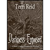 Darkness Exposed (A Mary O'Reilly Paranormal Mystery Book 5) ~ Terri Reid