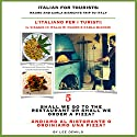 Italian for Tourists Fifth Lesson: Shall We Go to the Restaurant or Shall We Order a Pizza?: L' Italiano per i Turisti Quinta Lezione: Andiamo al Ristorante ... di Mauro e Carla Bianchi) (Italian Edition) (       UNABRIDGED) by Lee DeMilo Narrated by Lee DeMilo
