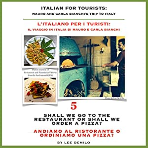 Italian for Tourists Fifth Lesson: Shall We Go to the Restaurant or Shall We Order a Pizza?: L' Italiano per i Turisti Quinta Lezione: Andiamo al Ristorante ... di Mauro e Carla Bianchi) (Italian Edition) | [Lee DeMilo]