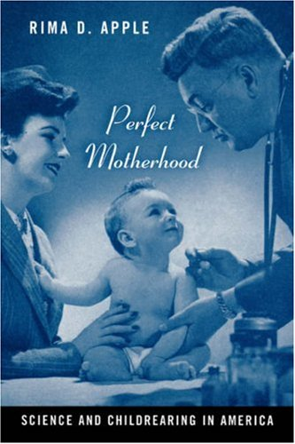 Perfect Motherhood: Science And Childrearing In America
