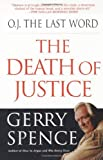 O.J. the Last Word: The Death of Justice (0312195192) by Gerry L. Spence