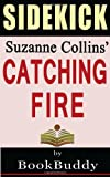 Catching Fire: The Hunger Games by Suzanne Collins -- Sidekick (The Hunger Games Trilogy) Bookbuddy