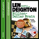 Billion-Dollar Brain (       UNABRIDGED) by Len Deighton Narrated by James Lailey