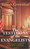 The Testimony of the Evangelists: The Gospels Examined by the Rules of Evidence (0825427479) by Greenleaf, Simon