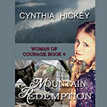 Mountain Redemption: A Christian Historical Romance: Woman of Courage, Book 4 (       UNABRIDGED) by Cynthia Hickey Narrated by Angie Hickman
