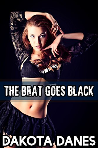 Dakota Danes - The Brat Goes Black (Taboo Interracial Man of the House Erotica)