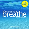 Breathe - Overcoming Anxiety: Driving and Motorways: Mindfulness Meditation Speech by Benjamin P Bonetti Narrated by Benjamin P Bonetti