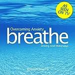 Breathe - Overcoming Anxiety: Driving and Motorways: Mindfulness Meditation | Benjamin P Bonetti
