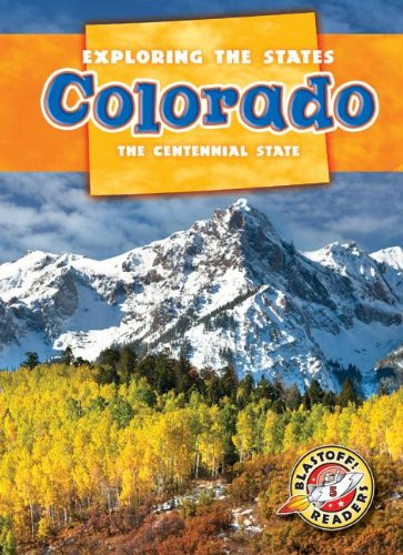 Colorado: The Centennial State (Blastoff Readers. Level 5)