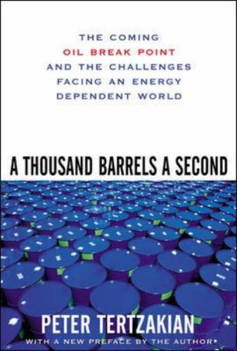 A Thousand Barrels a Second: The Coming Oil Break Point and the Challenges Facing an Energy Dependent World: Peter Tertzakian: 8601400844472: Amazon.com: Books