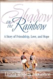 img - for Shadow on the Rainbow: A Story of Friendship, Love, and Hope book / textbook / text book