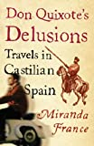 &#34;Don Quixote&#39;s Delusions Travels in Castilian Spain&#34; av Miranda France
