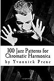 100 Jazz Patterns for Chromatic Harmonica: +Audio Examples+Harmonica Tabs+Scales & Exercises+Improvisation Tips
