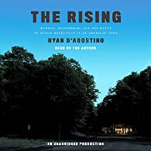 The Rising: Murder, Heartbreak, and the Power of Human Resilience in an American Town (       UNABRIDGED) by Ryan D'Agostino Narrated by Ryan D'Agostino