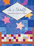 In a Twinkle: Youthful Quilt Designs