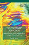 img - for The Politics of Addiction: Medical Conflict and Drug Dependence in England Since the 1960s (Science, Technology and Medicine in Modern History) book / textbook / text book