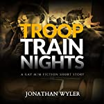Troop Train Nights: A Gay M/M Fiction Short Story | Jonathan Wyler