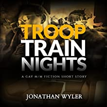 Troop Train Nights: A Gay M/M Fiction Short Story (       UNABRIDGED) by Jonathan Wyler Narrated by Drake Stone