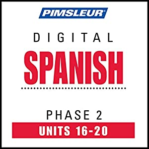 Spanish Phase 2, Unit 16-20: Learn to Speak and Understand Spanish with Pimsleur Language Programs | [ Pimsleur]