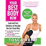 Your Best Body Now: Look and Feel Fabulous at Any Age the Eat-Clean Way ~ Tosca Reno