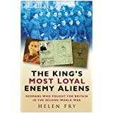 The King's Most Loyal Enemy Aliens: Germans Who Fought for Britain in the Second World Warby Helen Fry