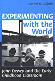 Experimenting With the World: John Dewey and the Early Childhood Classroom (Early Childhood Education Series) (Yearbook in Early Childhood Education)