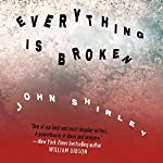 Everything Is Broken | John Shirley