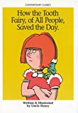 How the Tooth Fairy, of All People, Saved the Day. (Contemporary Classics (Uncle Henry Books))