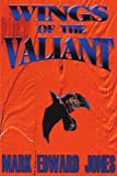 Wings of the Valiant (0595169414) by Jones, Mark