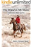 The Wind in My Mane: Endurance Ride Stories