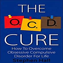 OCD Cure: How to Overcome Obsessive Compulsive Disorder for Life (       UNABRIDGED) by Stephen Hall Narrated by Lucy Smith