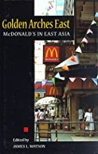 Golden Arches East M onald s in East Asia by James Watson
