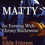 MATTY: An Evening with Christy Mathewson | Eddie Frierson