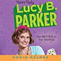 For Better or For Worse: Yours Truly, Lucy B. Parker, Book 5 Audiobook by Robin Palmer Narrated by Shana Dowdeswell