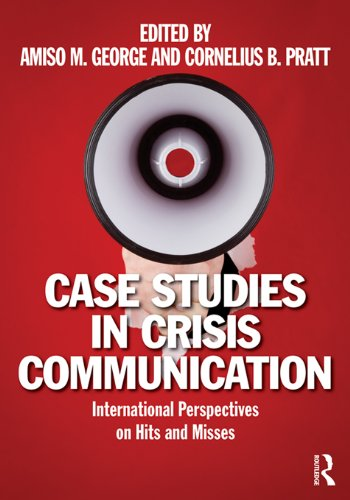 Amiso M. George - Case Studies in Crisis Communication: International Perspectives on Hits and Misses