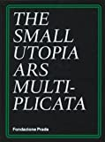 The Small Utopia: Ars Multiplicata (8887029547) by Esche, Charles
