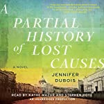 A Partial History of Lost Causes: A Novel | Jennifer duBois