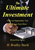 img - for The Ultimate Investment: Grow an Opportunity Tree, Work Less Earn More book / textbook / text book