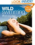 Wild Swimming: 150 Hidden Dips in the...