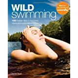 Wild Swimming: 150 Hidden Dips in the Rivers, Lakes and Waterfalls of Britainby Daniel Start
