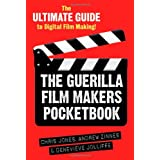 The Guerilla Film Makers Pocketbook: The Ultimate Guide to Digital Film Makingby Chris Jones