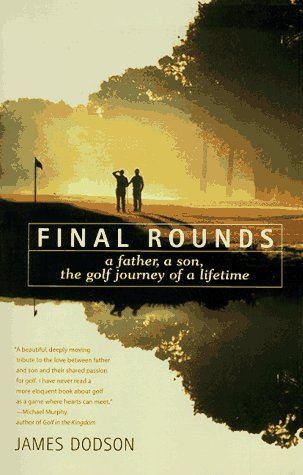 Final Rounds: A Father, A Son, The Golf Journey Of A Lifetime, JAMES DODSON