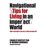 Navigational Tips For Living In An Imperfect Worldby Charles  Bentley PhD