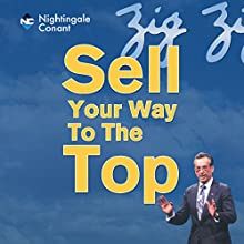 Sell Your Way to the Top Speech by Zig Ziglar Narrated by Zig Ziglar