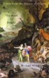 The Road to Delphi: Scenes from the History of Oracles (0374526109) by Wood, Michael