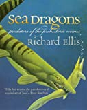 Sea Dragons: Predators of the Prehistoric Oceans (0700613943) by Ellis, Richard