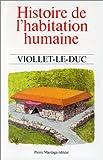 echange, troc Eugène-Emmanuel Viollet-le-Duc - Histoire de l'habitation humaine, depuis les temps préhistoriques jusqu'à nos jours