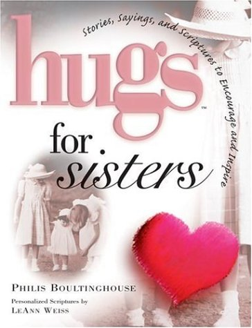 Hugs for Sisters: Stories, Sayings, and Scriptures to Encourage and Inspire, Philis Boultinghouse; LeAnn Weiss